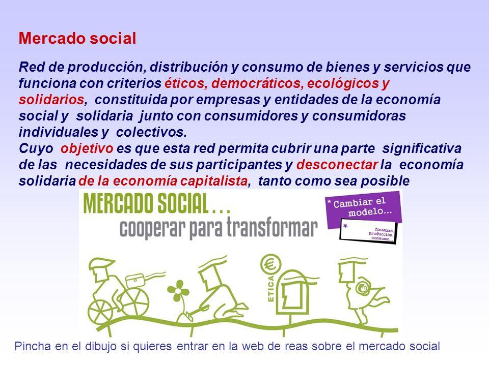 Mercado social Pincha en el dibujo si quieres entrar en la web de reas sobre el mercado social Red de producción, distribución y consumo de bienes y s