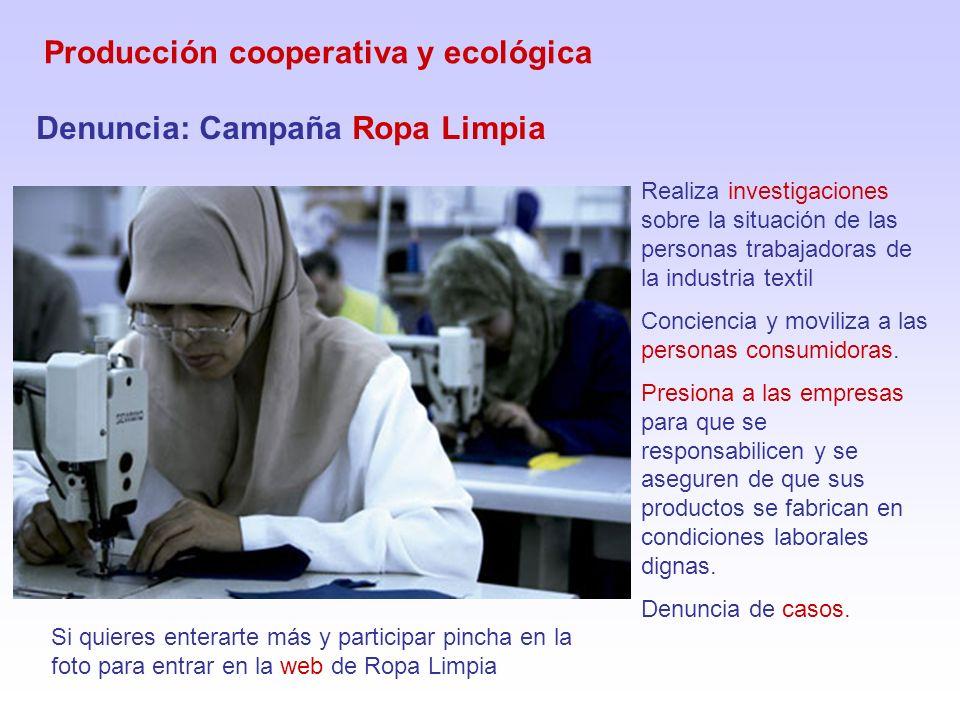 Producción cooperativa y ecológica Denuncia: Campaña Ropa Limpia Realiza investigaciones sobre la situación de las personas trabajadoras de la industria textil Conciencia y moviliza a las personas consumidoras.