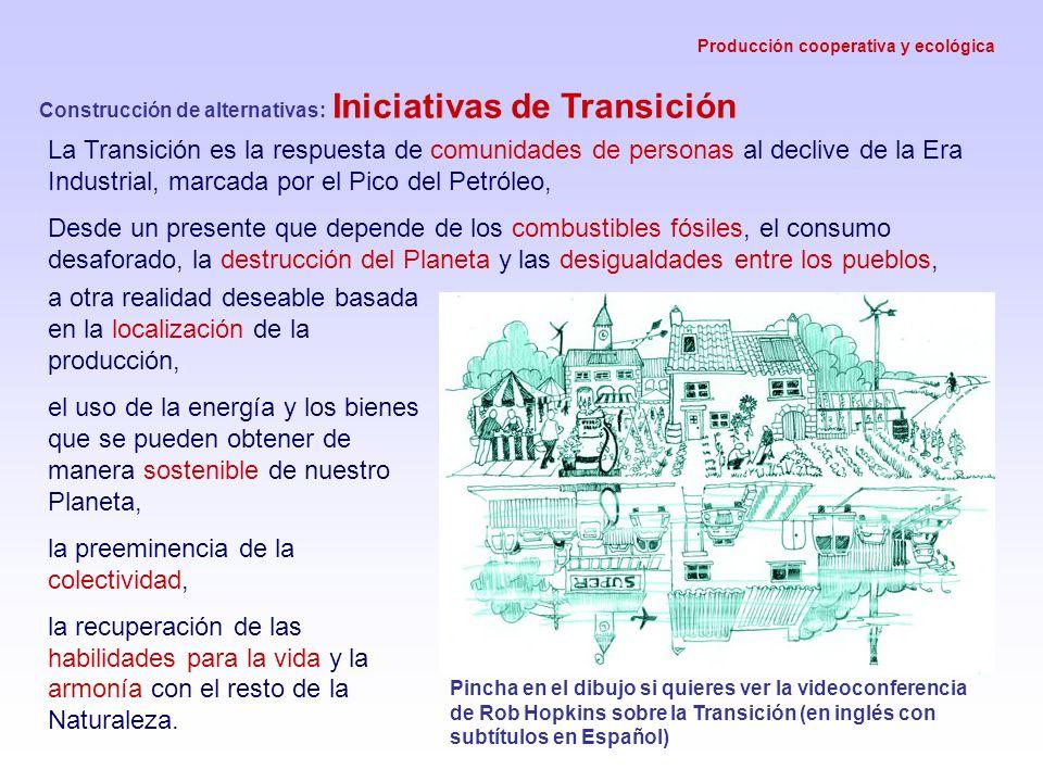 Producción cooperativa y ecológica Construcción de alternativas: Iniciativas de Transición La Transición es la respuesta de comunidades de personas al