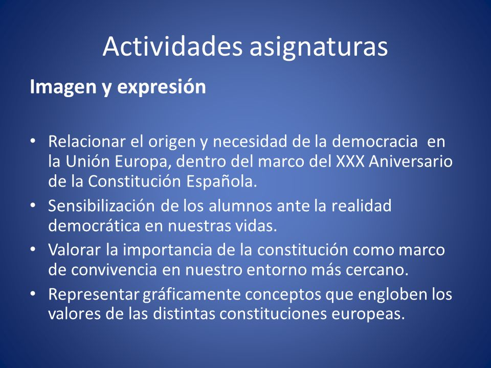 Actividades asignaturas Imagen y expresión Relacionar el origen y necesidad de la democracia en la Unión Europa, dentro del marco del XXX Aniversario de la Constitución Española.