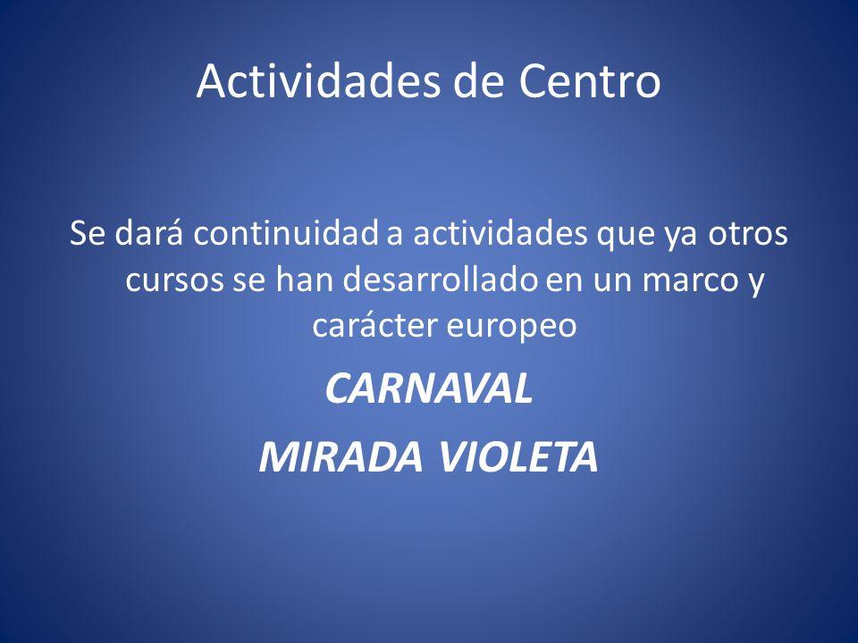 Actividades de Centro Se dará continuidad a actividades que ya otros cursos se han desarrollado en un marco y carácter europeo CARNAVAL MIRADA VIOLETA