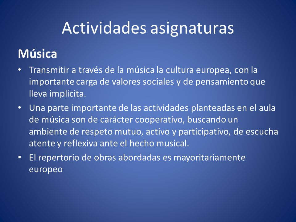 Actividades asignaturas Música Transmitir a través de la música la cultura europea, con la importante carga de valores sociales y de pensamiento que lleva implícita.