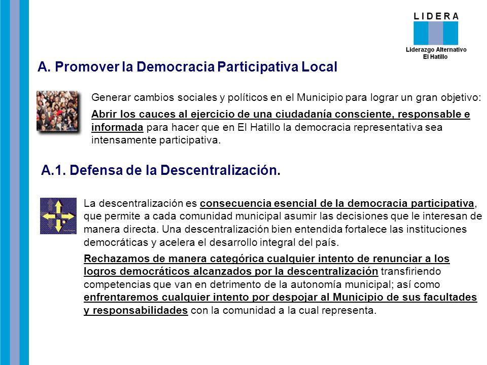 A. Promover la Democracia Participativa Local Generar cambios sociales y políticos en el Municipio para lograr un gran objetivo: Abrir los cauces al e