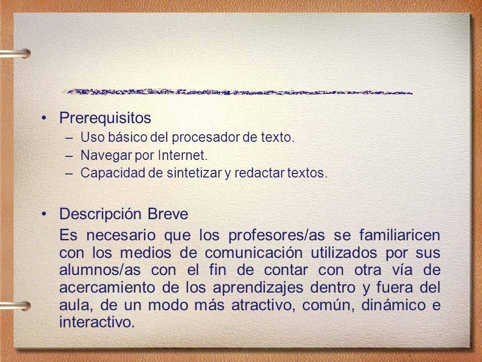 Prerequisitos –Uso básico del procesador de texto. –Navegar por Internet. –Capacidad de sintetizar y redactar textos. Descripción Breve Es necesario q
