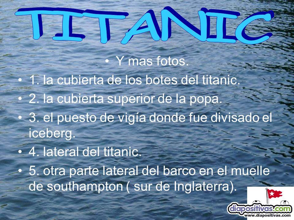 Y mas fotos.1. la cubierta de los botes del titanic.