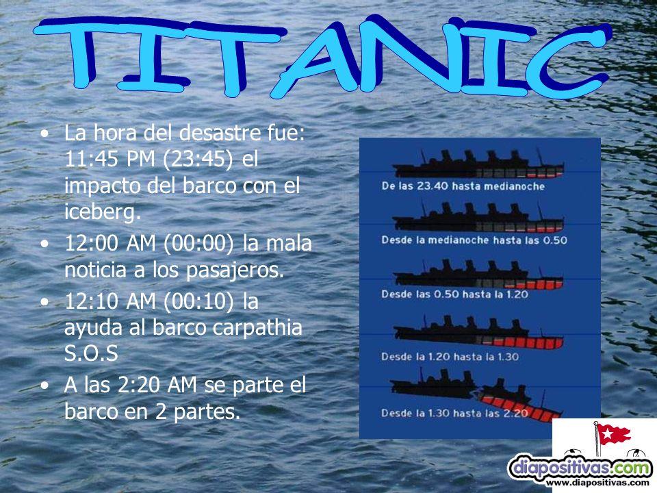 La hora del desastre fue: 11:45 PM (23:45) el impacto del barco con el iceberg.