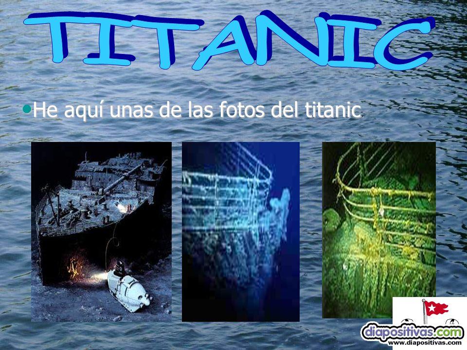 He aquí unas de las fotos del titanic. He aquí unas de las fotos del titanic.