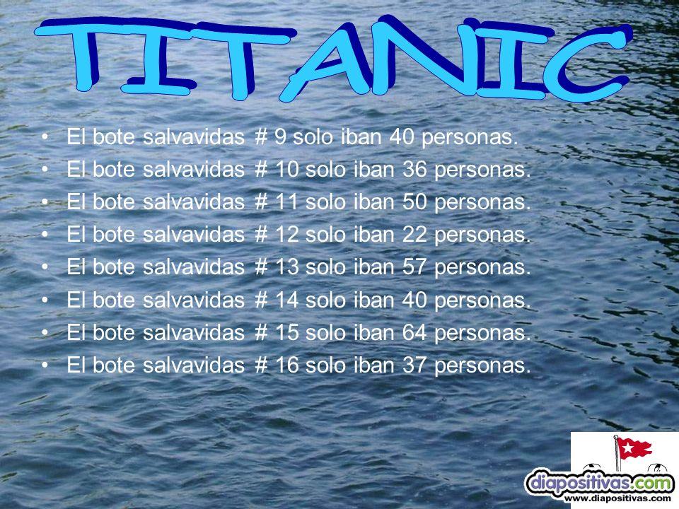 El bote salvavidas # 9 solo iban 40 personas. El bote salvavidas # 10 solo iban 36 personas.