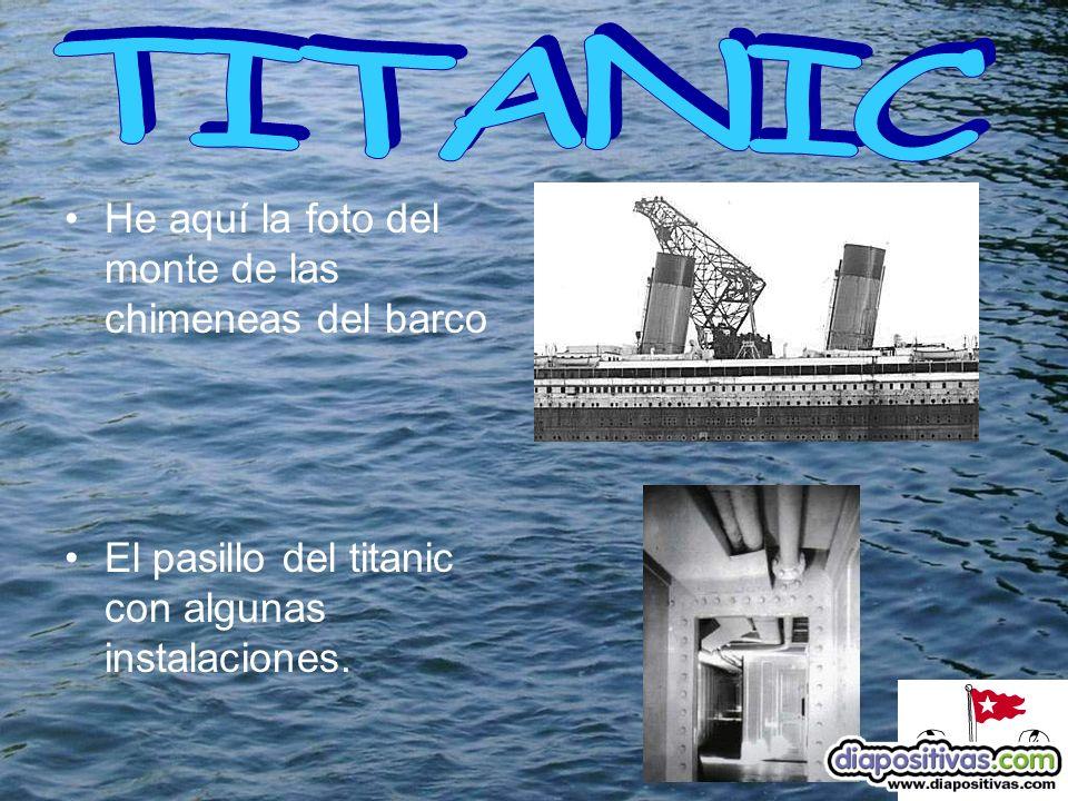He aquí la foto del monte de las chimeneas del barco El pasillo del titanic con algunas instalaciones.