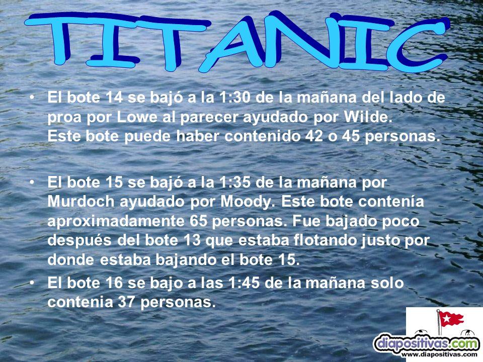 El bote 14 se bajó a la 1:30 de la mañana del lado de proa por Lowe al parecer ayudado por Wilde.