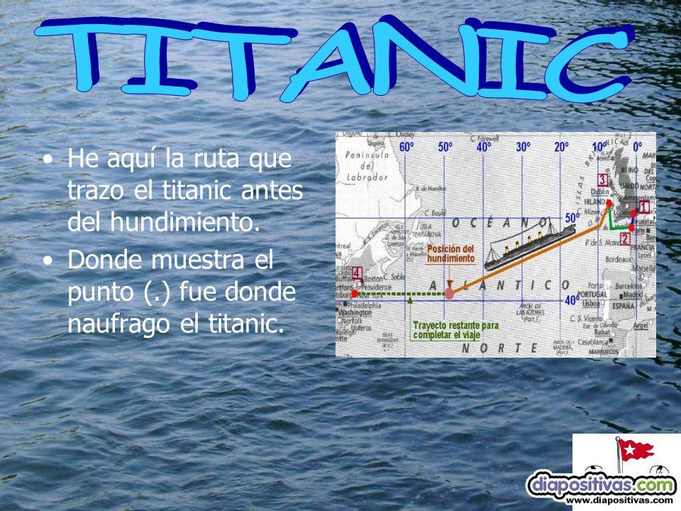 He aquí la ruta que trazo el titanic antes del hundimiento. Donde muestra el punto (.) fue donde naufrago el titanic.