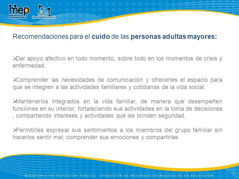Recomendaciones para el cuido de las personas adultas mayores: Dar apoyo afectivo en todo momento, sobre todo en los momentos de crisis y enfermedad.