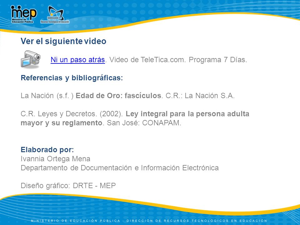 Ver el siguiente video Ni un paso atrásNi un paso atrás. Video de TeleTica.com. Programa 7 Días. Referencias y bibliográficas: La Nación (s.f. ) Edad