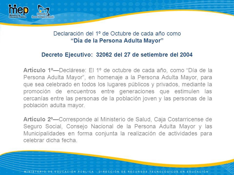 Artículo 1ºDeclárese: El 1º de octubre de cada año, como Día de la Persona Adulta Mayor, en homenaje a la Persona Adulta Mayor, para que sea celebrado