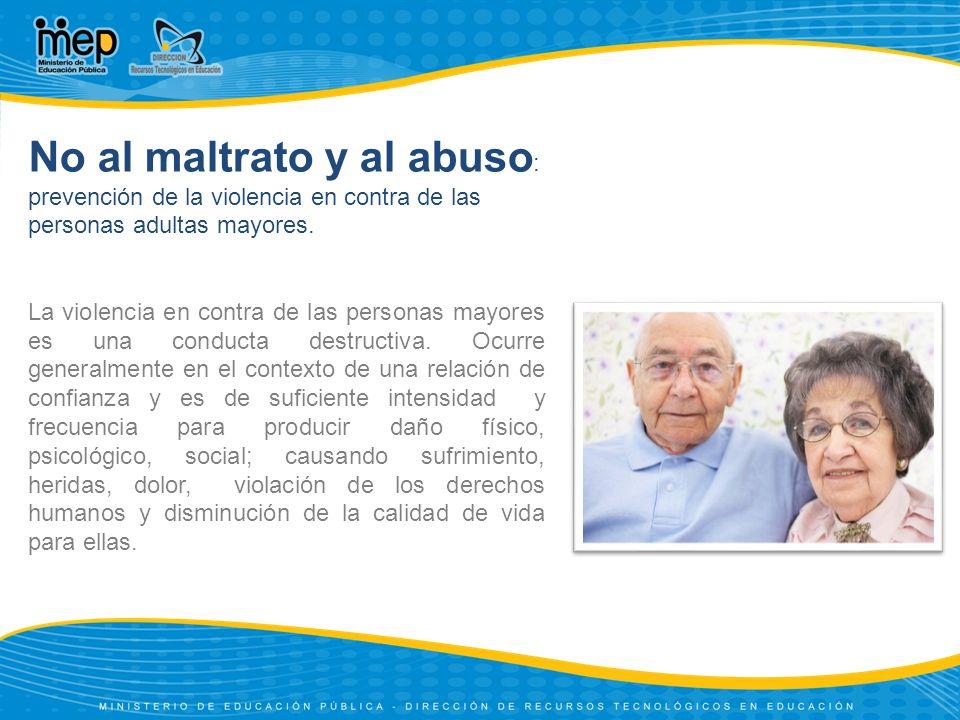 No al maltrato y al abuso : prevención de la violencia en contra de las personas adultas mayores. La violencia en contra de las personas mayores es un
