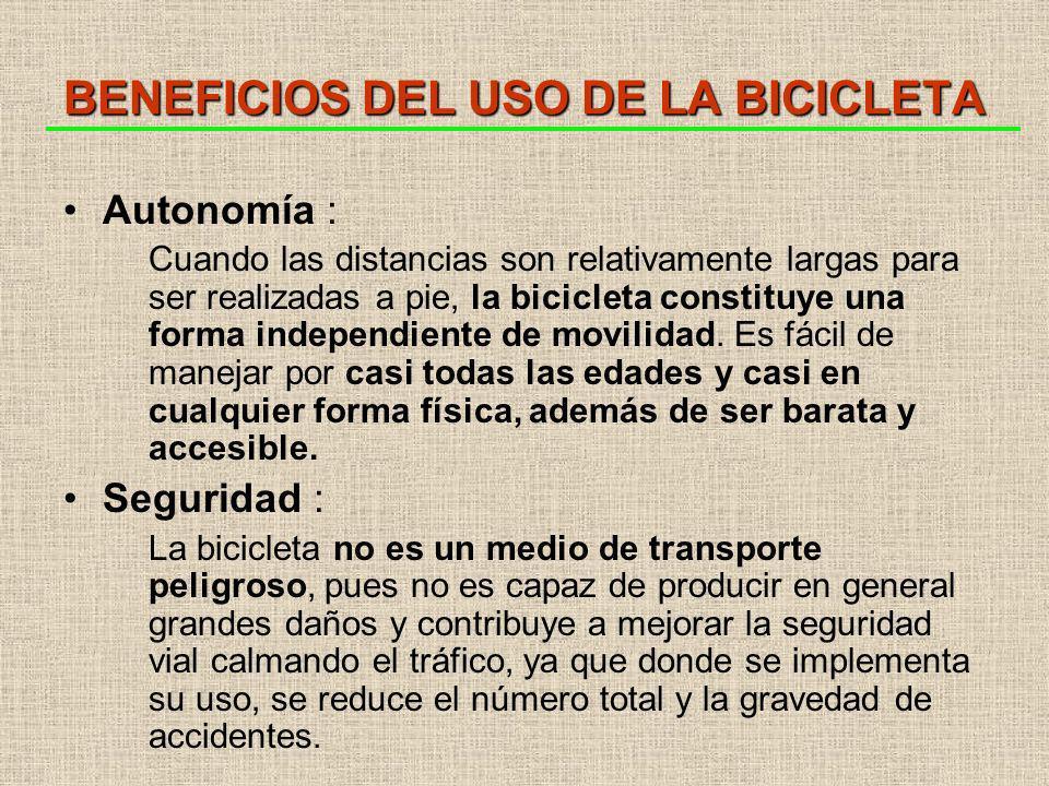 BENEFICIOS DEL USO DE LA BICICLETA Autonomía : Cuando las distancias son relativamente largas para ser realizadas a pie, la bicicleta constituye una forma independiente de movilidad.