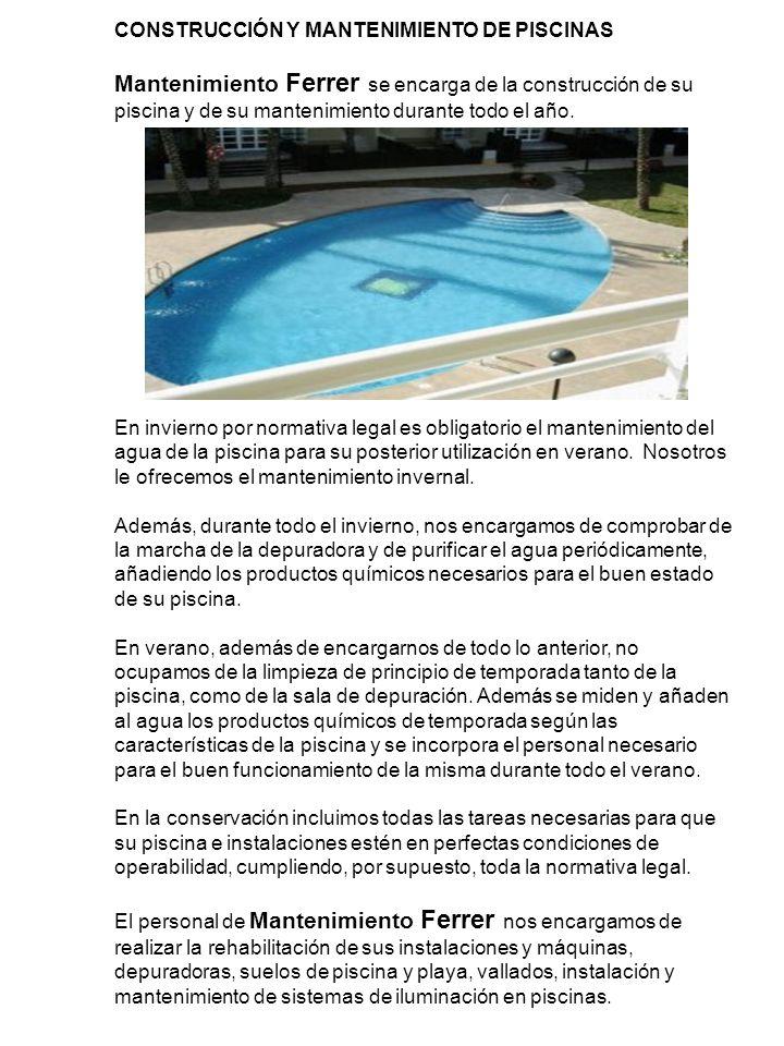 CONSTRUCCIÓN Y MANTENIMIENTO DE PISCINAS Mantenimiento Ferrer se encarga de la construcción de su piscina y de su mantenimiento durante todo el año.