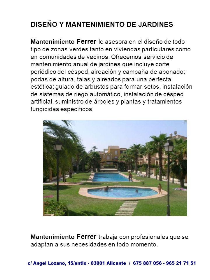DISEÑO Y MANTENIMIENTO DE JARDINES Mantenimiento Ferrer le asesora en el diseño de todo tipo de zonas verdes tanto en viviendas particulares como en comunidades de vecinos.