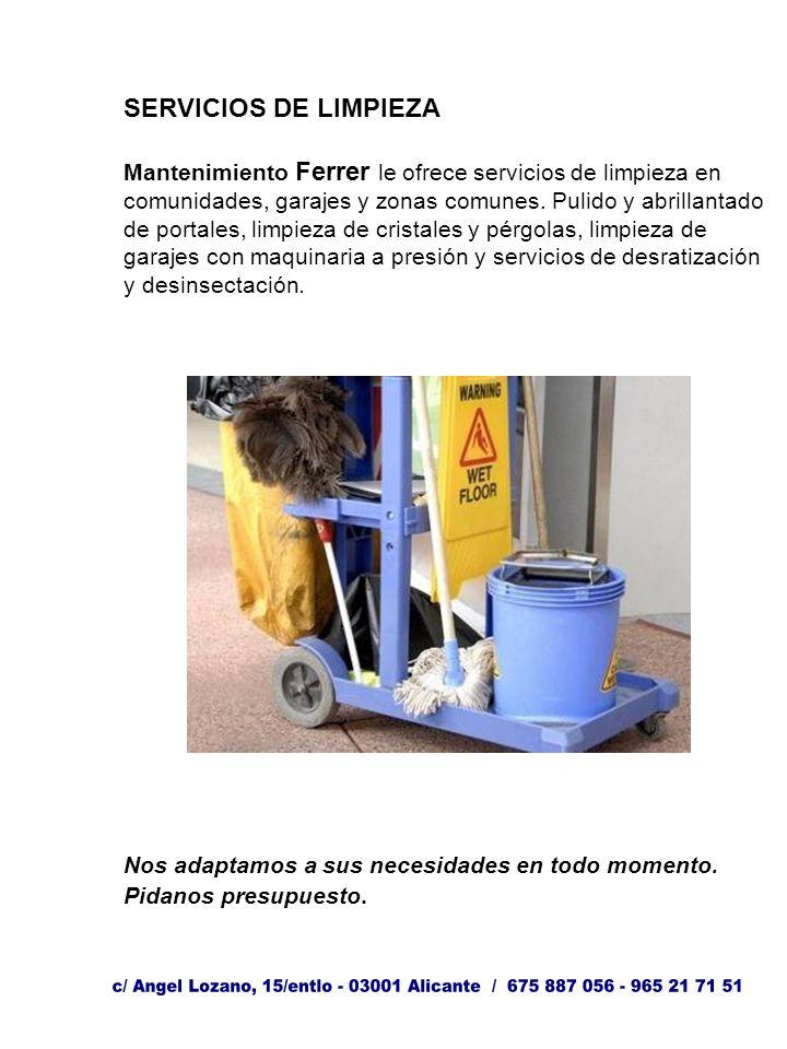 SERVICIOS DE LIMPIEZA Mantenimiento Ferrer le ofrece servicios de limpieza en comunidades, garajes y zonas comunes.