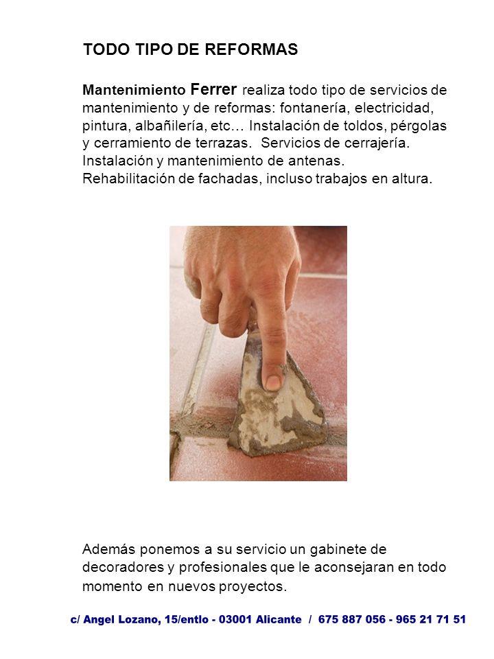 TODO TIPO DE REFORMAS Mantenimiento Ferrer realiza todo tipo de servicios de mantenimiento y de reformas: fontanería, electricidad, pintura, albañilería, etc… Instalación de toldos, pérgolas y cerramiento de terrazas.