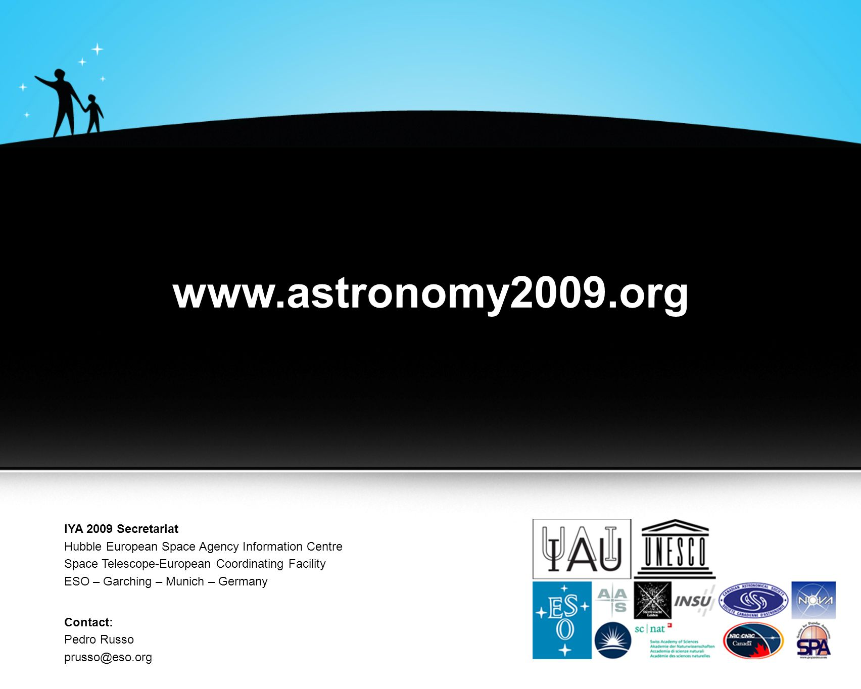 www.astronomy2009.org IYA 2009 Secretariat Hubble European Space Agency Information Centre Space Telescope-European Coordinating Facility ESO – Garchi