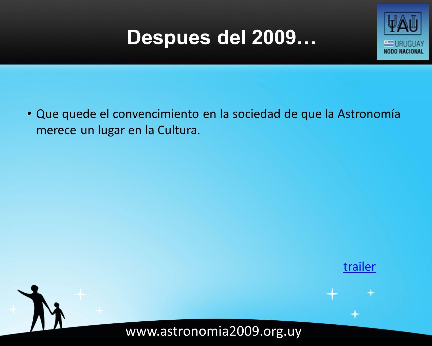 www.astronomia2009.org.uy Que quede el convencimiento en la sociedad de que la Astronomía merece un lugar en la Cultura.