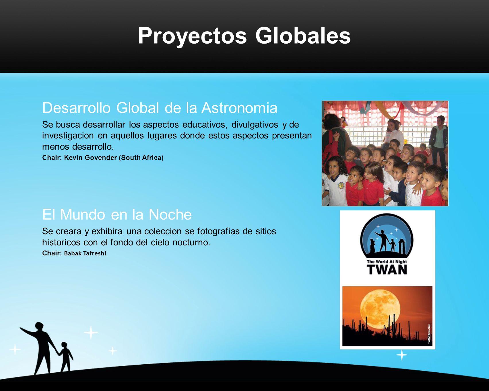 Proyectos Globales Desarrollo Global de la Astronomia Se busca desarrollar los aspectos educativos, divulgativos y de investigacion en aquellos lugares donde estos aspectos presentan menos desarrollo.
