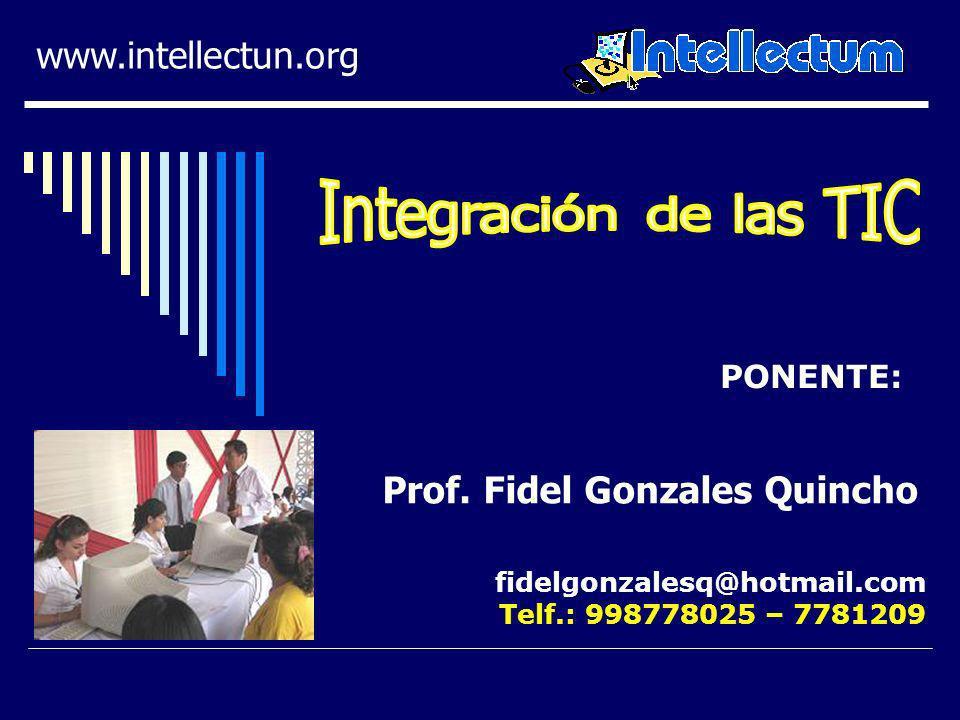 PONENTE: www.intellectun.org fidelgonzalesq@hotmail.com Telf.: 998778025 – 7781209 Prof. Fidel Gonzales Quincho