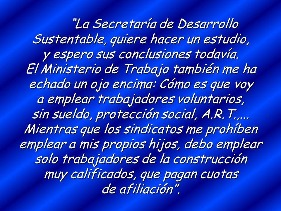 La Secretaría de Desarrollo Sustentable, quiere hacer un estudio, y espero sus conclusiones todavía.