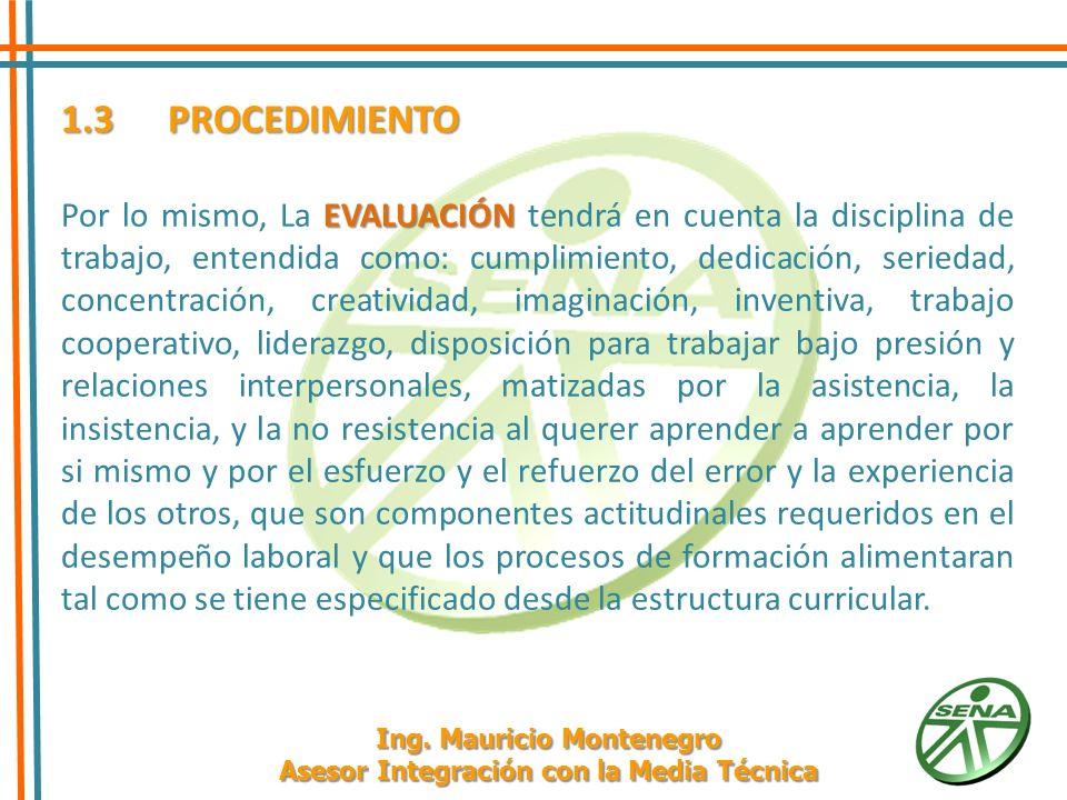 1.3PROCEDIMIENTO El orientador tendrá en cuenta los criterios de EVALUACIÓN predeterminados en la actividad para la construcción de los instrumentos de evaluación conducentes al registro de los logros obtenidos por el aprendiz.