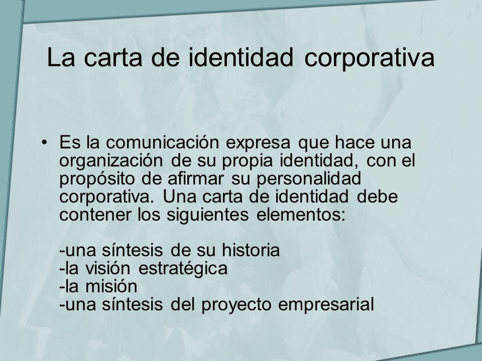 La carta de identidad corporativa Es la comunicación expresa que hace una organización de su propia identidad, con el propósito de afirmar su personal