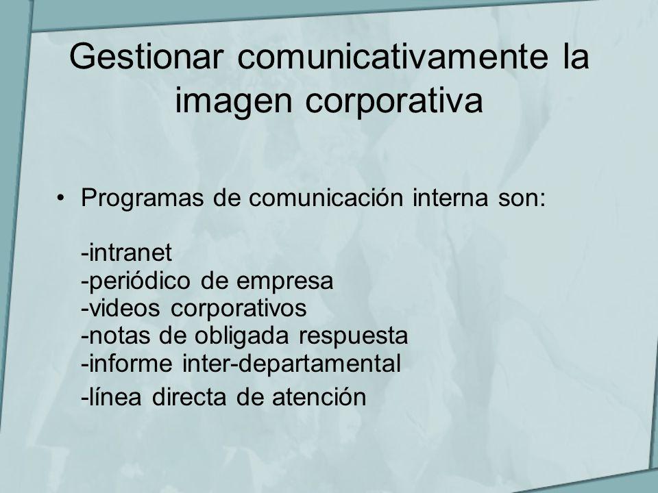 Gestionar comunicativamente la imagen corporativa Programas de comunicación interna son: -intranet -periódico de empresa -videos corporativos -notas d
