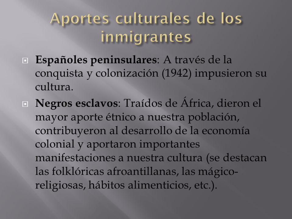 Españoles peninsulares : A través de la conquista y colonización (1942) impusieron su cultura. Negros esclavos : Traídos de África, dieron el mayor ap