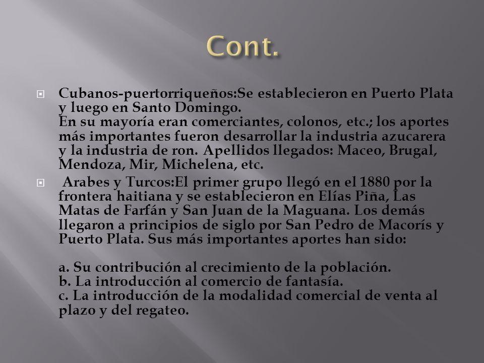 Cubanos-puertorriqueños:Se establecieron en Puerto Plata y luego en Santo Domingo. En su mayoría eran comerciantes, colonos, etc.; los aportes más imp