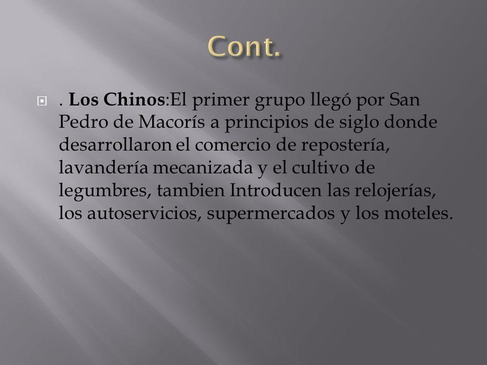 . Los Chinos :El primer grupo llegó por San Pedro de Macorís a principios de siglo donde desarrollaron el comercio de repostería, lavandería mecanizad