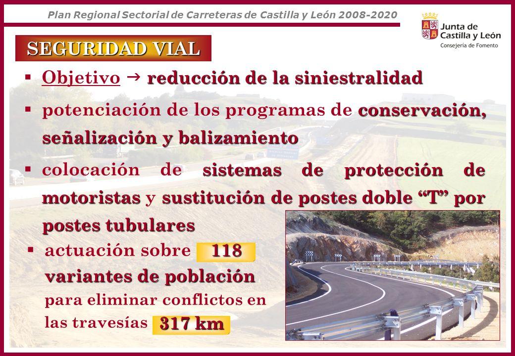 Plan Regional Sectorial de Carreteras de Castilla y León 2008-2020 SEGURIDAD VIAL reducción de la siniestralidad Objetivo reducción de la siniestralid