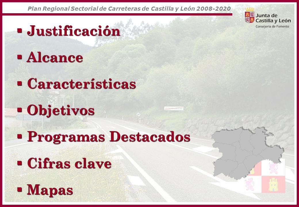 JUSTIFICACIÓN Importancia de las infraestructuras vertebración del territorio accesibilidad crecimiento y desarrollo económico incremento de la calidad de vida prestación de servicios públicos NECESARIO INSTRUMENTO DE PLANIFICACIÓN Y PROGRAMACIÓN Plan Regional Sectorial de Carreteras de Castilla y León 2008-2020