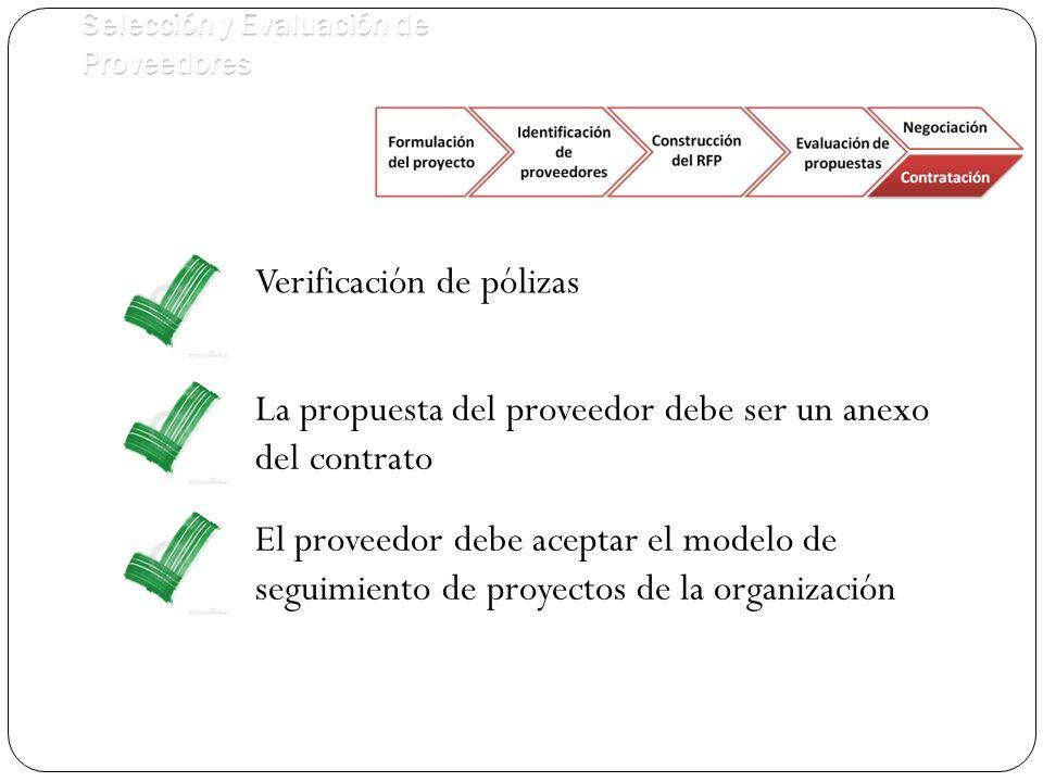 Selección y Evaluación de Proveedores Verificación de pólizas La propuesta del proveedor debe ser un anexo del contrato El proveedor debe aceptar el modelo de seguimiento de proyectos de la organización