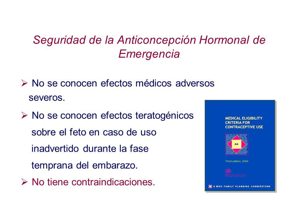 Seguridad de la Anticoncepción Hormonal de Emergencia No se conocen efectos médicos adversos severos. No se conocen efectos teratogénicos sobre el fet