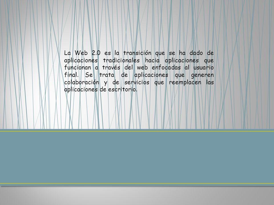 La Web 2.0 es la transición que se ha dado de aplicaciones tradicionales hacia aplicaciones que funcionan a través del web enfocadas al usuario final.