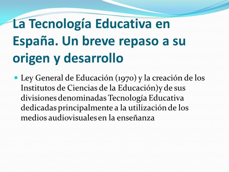 La Tecnología Educativa en España. Un breve repaso a su origen y desarrollo Ley General de Educación (1970) y la creación de los Institutos de Ciencia