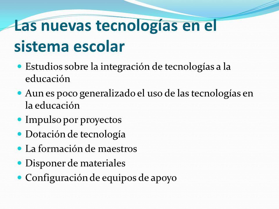 Las nuevas tecnologías en el sistema escolar Estudios sobre la integración de tecnologías a la educación Aun es poco generalizado el uso de las tecnol