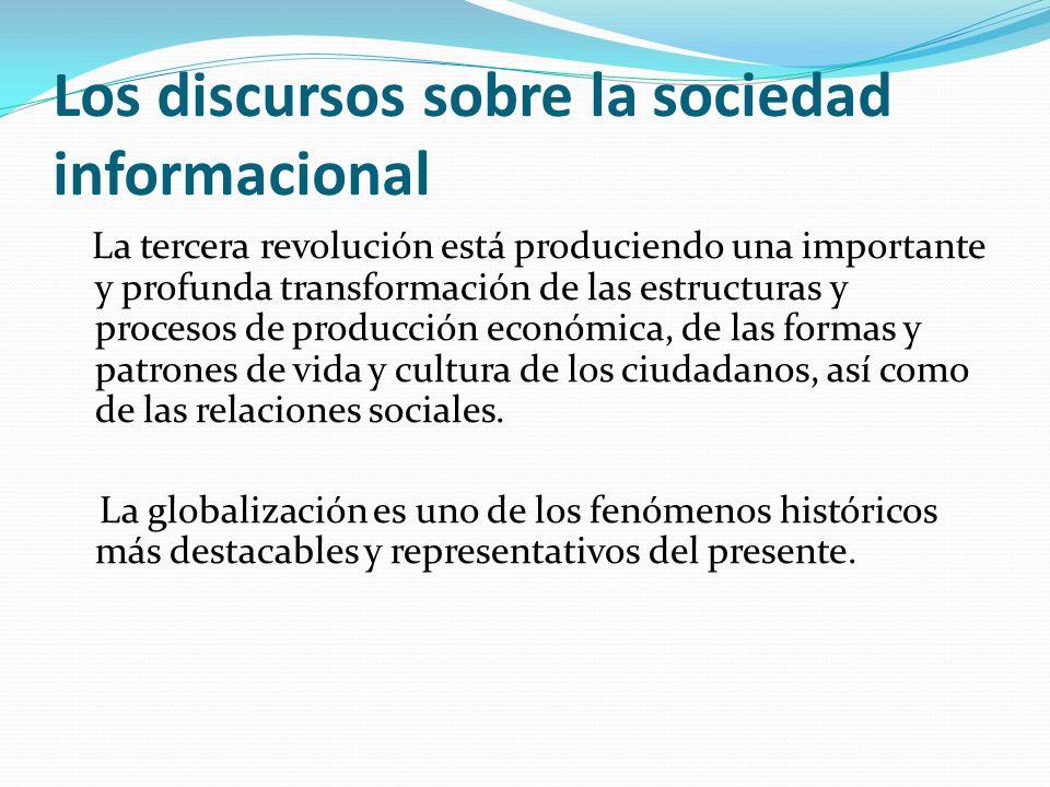 Los discursos sobre la sociedad informacional La tercera revolución está produciendo una importante y profunda transformación de las estructuras y pro