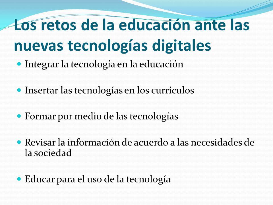 Los retos de la educación ante las nuevas tecnologías digitales Integrar la tecnología en la educación Insertar las tecnologías en los currículos Form