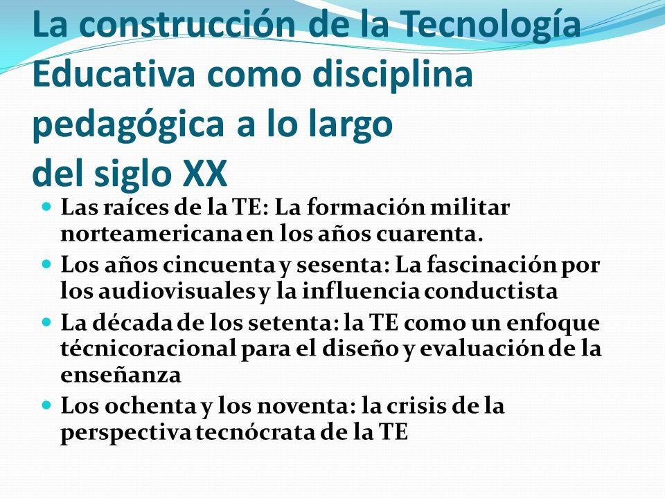 La construcción de la Tecnología Educativa como disciplina pedagógica a lo largo del siglo XX Las raíces de la TE: La formación militar norteamericana