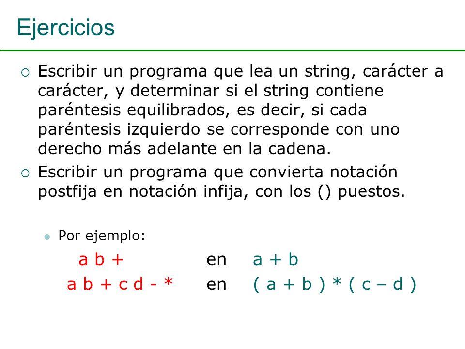 Ejercicios Escribir un programa que lea un string, carácter a carácter, y determinar si el string contiene paréntesis equilibrados, es decir, si cada paréntesis izquierdo se corresponde con uno derecho más adelante en la cadena.