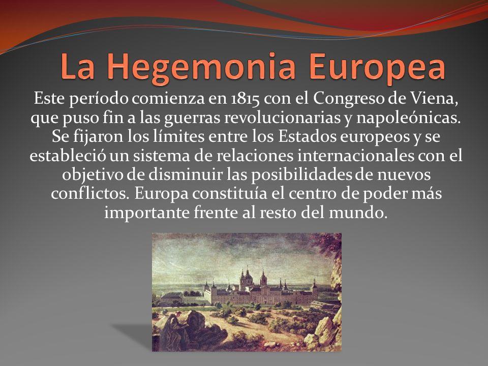 Este período comienza en 1815 con el Congreso de Viena, que puso fin a las guerras revolucionarias y napoleónicas.