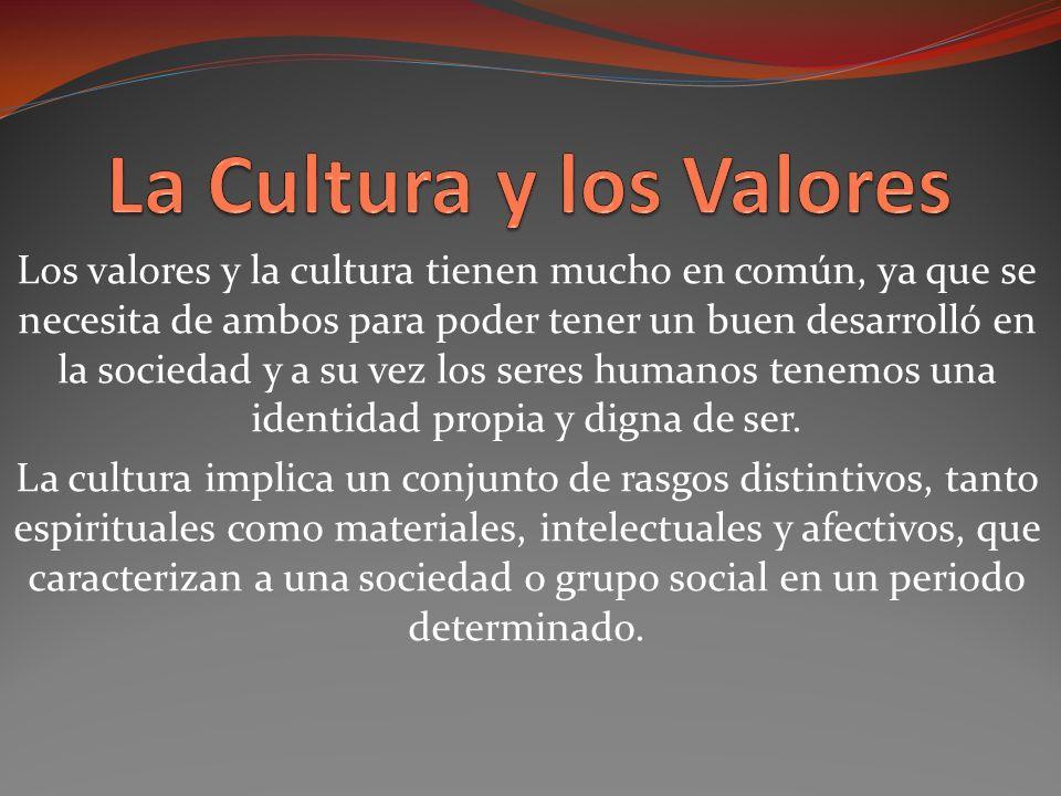 Los valores y la cultura tienen mucho en común, ya que se necesita de ambos para poder tener un buen desarrolló en la sociedad y a su vez los seres humanos tenemos una identidad propia y digna de ser.