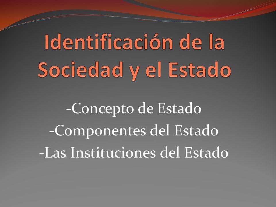 -Concepto de Estado -Componentes del Estado -Las Instituciones del Estado