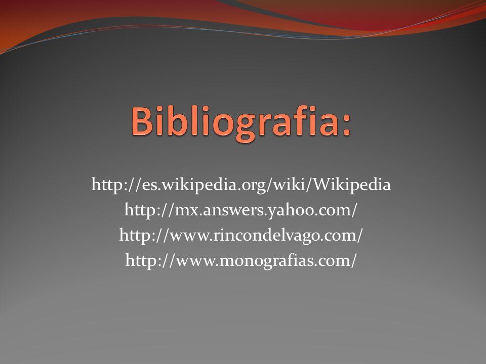 http://es.wikipedia.org/wiki/Wikipedia http://mx.answers.yahoo.com/ http://www.rincondelvago.com/ http://www.monografias.com/